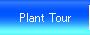 Plant Tour